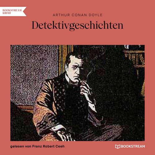 Hoerbuch Detektivgeschichten - Arthur Conan Doyle - Franz Robert Ceeh