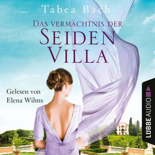 Hoerbuch Das Vermächtnis der Seidenvilla - Seidenvilla-Saga, Teil 3 - Tabea Bach - Elena Wilms