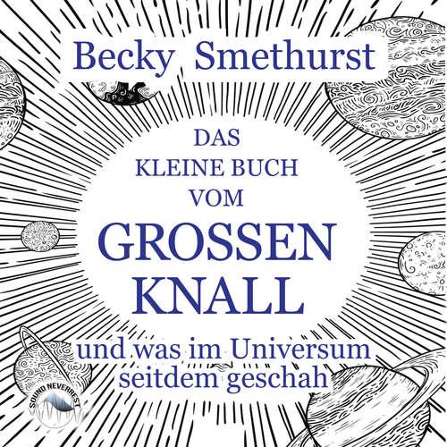 Hoerbuch Das kleine Buch vom großen Knall - und was im Universum seitdem geschah - Becky Smethurst - Funda Vanroy