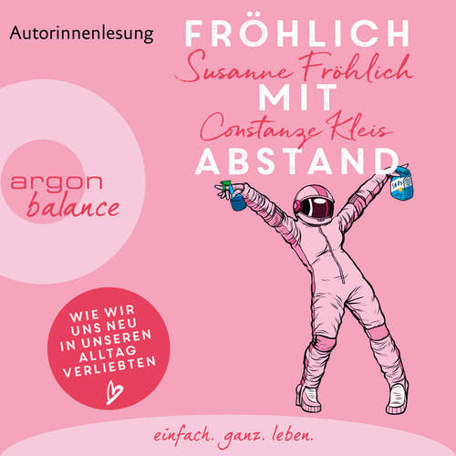 Hoerbuch Fröhlich mit Abstand - Wie wir uns neu in unseren Alltag verliebten (Gekürzte Autorinnenlesung) - Susanne Fröhlich - Susanne Fröhlich