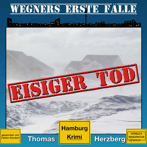 Hoerbuch Eisiger Tod - Wegners erste Fälle - Hamburg Krimi, Band 1 - Thomas Herzberg - Fabian Kluckert