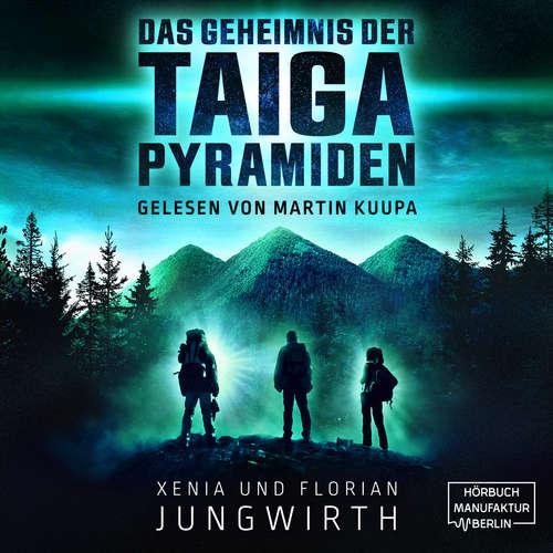 Hoerbuch Das Geheimnis der Taiga-Pyramiden - Xenia Jungwirth - Martin Kuupa