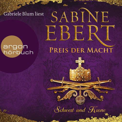 Hoerbuch Schwert und Krone - Preis der Macht - Das Barbarossa-Epos, Band 5 - Sabine Ebert - Gabriele Blum