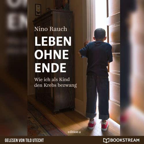 Hoerbuch Leben ohne Ende - Wie ich als Kind den Krebs bezwang - Nino Rauch - Tilo Utecht