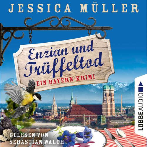 Hoerbuch Enzian und Trüffeltod - Ein Bayern-Krimi - Hauptkommissar Hirschberg, Band 4 - Jessica Müller - Sebastian Walch