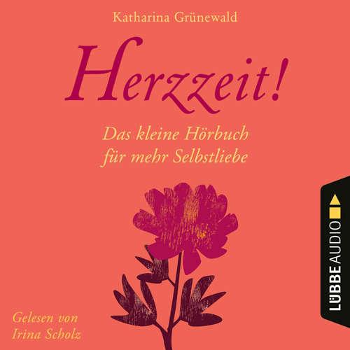 Hoerbuch Herzzeit! - Das kleine Hörbuch für mehr Selbstliebe - Katharina Grünewald - Irina Scholz