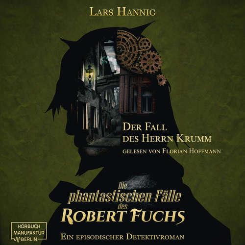 Hoerbuch Der Fall des Herrn Krumm - Ein Fall für Robert Fuchs - Steampunk-Detektivgeschichte, Band 1 - Lars Hannig - Florian Hoffmann