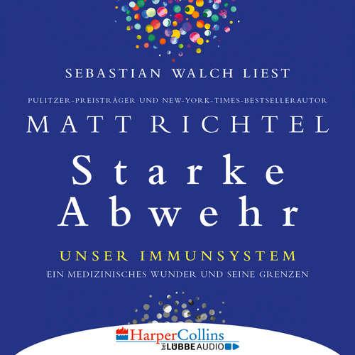 Hoerbuch Starke Abwehr - Unser Immunsystem: Ein medizinisches Wunder und seine Grenzen - Matt Richtel - Sebastian Walch