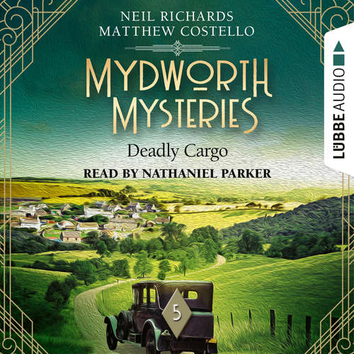 Audiobook Deadly Cargo - Mydworth Mysteries - A Cosy Historical Mystery Series, Episode 5 - Matthew Costello - Nathaniel Parker