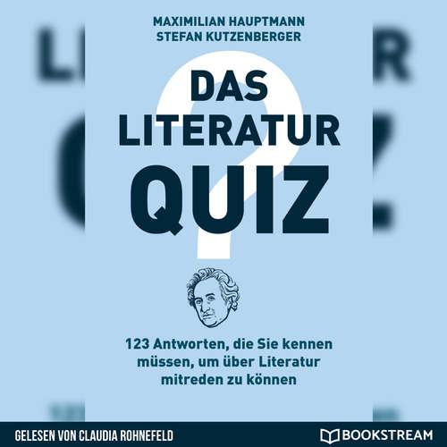 Hoerbuch Das Literatur-Quiz - 123 Antworten, die Sie kennen müssen, um über Literatur mitreden zu können - Maximilian Hauptmann - Claudia Rohnefeld