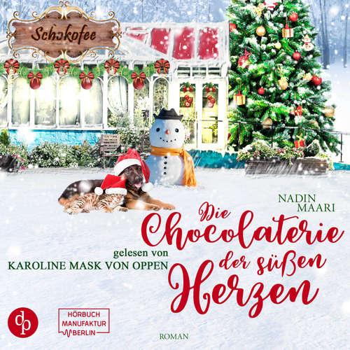 Hoerbuch Die Chocolaterie der süßen Herzen - Sweet Romance, Band 4 - Nadin Maari - Karoline Mask von Oppen