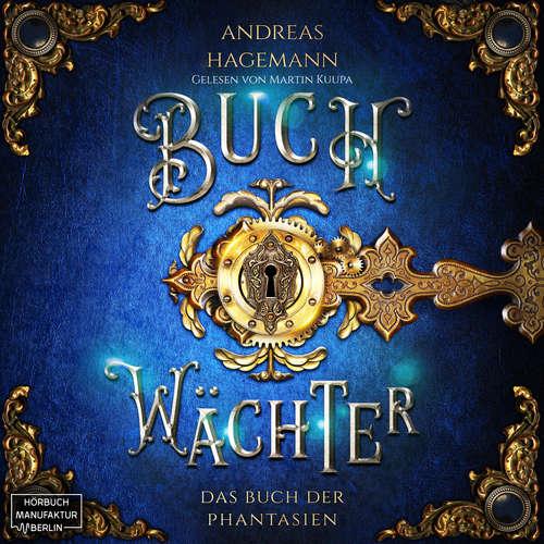 Hoerbuch Das Buch der Phantasien - Buchwächter, Band 1 - Andreas Hagemann - Martin Kuupa