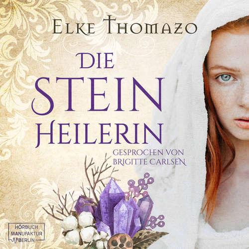 Hoerbuch Die Steinheilerin - Elke Thomazo - Brigitte Carlsen