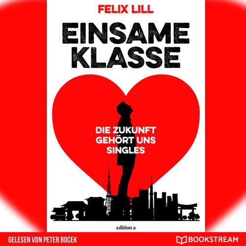 Hoerbuch Einsame Klasse - Die Zukunft gehört uns Singles - Felix Lill - Peter Bocek