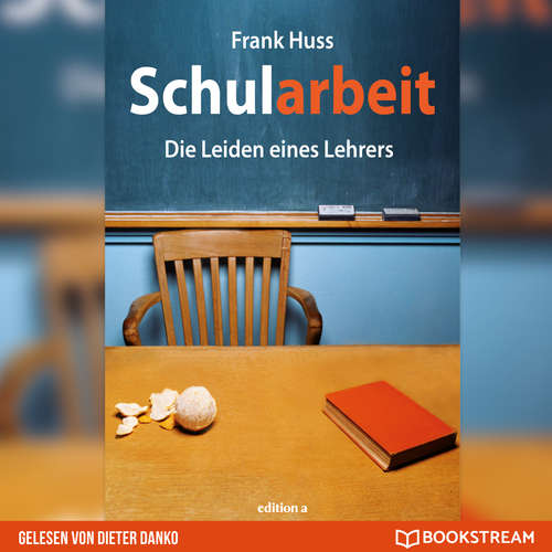 Hoerbuch Schularbeit - Die Leiden eines Lehrers - Frank Huss - Dieter Danko