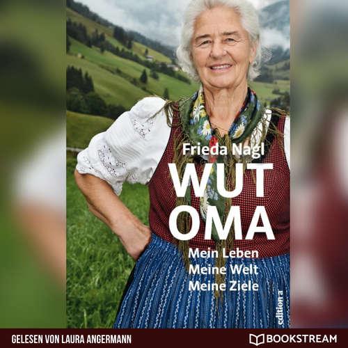 Hoerbuch Wut-Oma - Mein Leben. Meine Welt. Meine Ziele. - Frieda Nagl - Laura Angermann