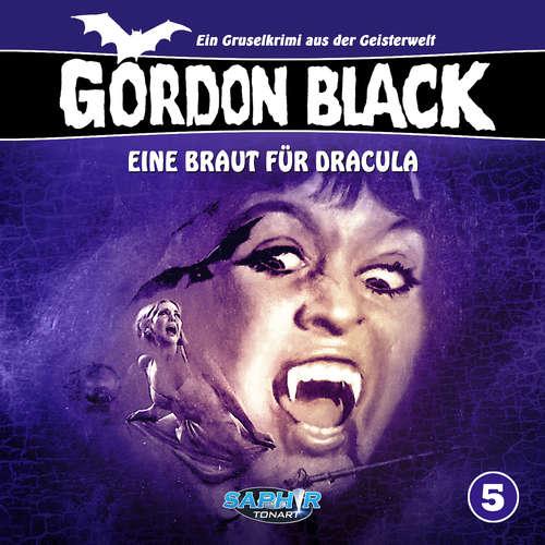 Hoerbuch Gordon Black - Ein Gruselkrimi aus der Geisterwelt, Folge 5: Eine Braut für Dracula - Horst Weymar Hübner - Wolf Frass