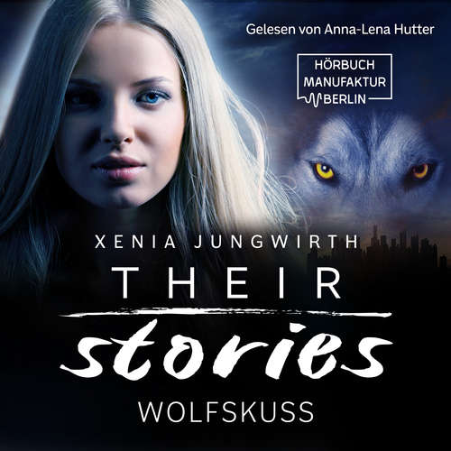 Hoerbuch Wolfskuss - Their Stories, Band 6 - Xenia Jungwirth - Anna-Lena Hutter