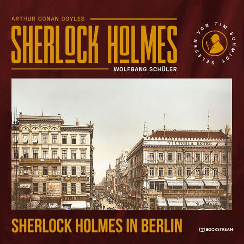 Hoerbuch Sherlock Holmes in Berlin - Arthur Conan Doyle - Tim Schmidt