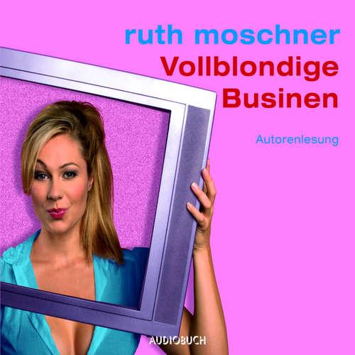 Hoerbuch Vollblondige Businen - Ruth Moschner - Ruth Moschner