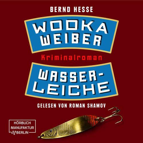 Hoerbuch Wodka, Weiber, Wasserleiche - Privatdetektiv Sven Rübel, Band 2 - Bernd Hesse - Roman Shamov