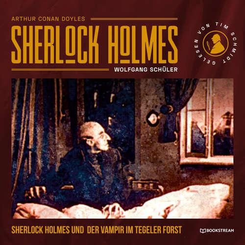 Hoerbuch Sherlock Holmes und der Vampir im Tegeler Forst - Arthur Conan Doyle - Tim Schmidt