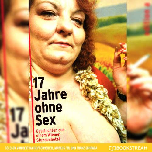 Hoerbuch 17 Jahre ohne Sex - Geschichten aus einem Wiener Stundenhotel - Nadja Bucher - Bettina Reifschneider