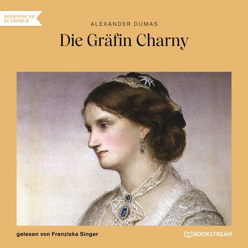 Hoerbuch Die Gräfin Charny - Alexandre Dumas - Franziska Singer
