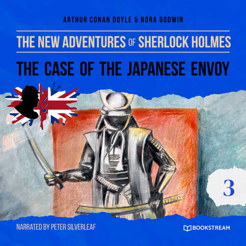 Audiobook The Case of the Japanese Envoy - The New Adventures of Sherlock Holmes, Episode 3 - Arthur Conan Doyle - Peter Silverleaf