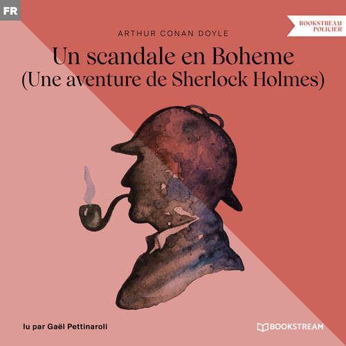 Livre audio Un scandale en Boheme - Une aventure de Sherlock Holmes (Version intégrale) - Arthur Conan Doyle - Gaël Pettinaroli