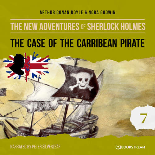 Audiobook The Case of the Caribbean Pirate - The New Adventures of Sherlock Holmes, Episode 7 - Arthur Conan Doyle - Peter Silverleaf