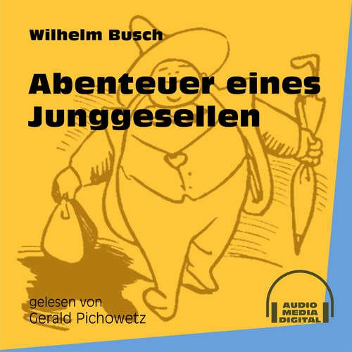 Hoerbuch Abenteuer eines Junggesellen - Wilhelm Busch - Gerald Pichowetz