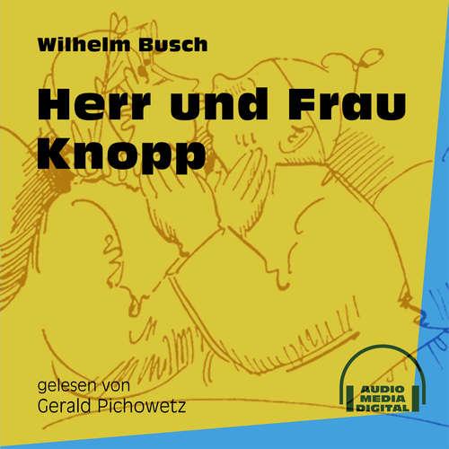 Hoerbuch Herr und Frau Knopp - Wilhelm Busch - Gerald Pichowetz