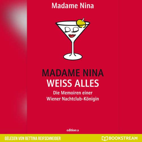 Hoerbuch Madame Nina weiß alles - Die Memoiren einer Wiener Nachtclub-Königin - Madame Nina - Bettina Reifschneider