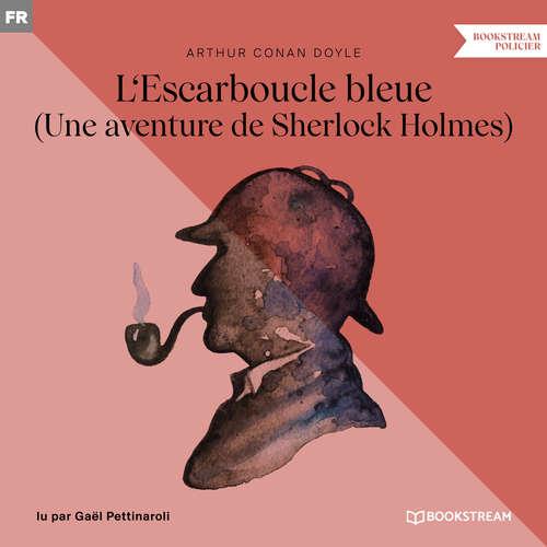 Livre audio L'Escarboucle bleue - Une aventure de Sherlock Holmes (Version intégrale) - Arthur Conan Doyle - Gaël Pettinaroli
