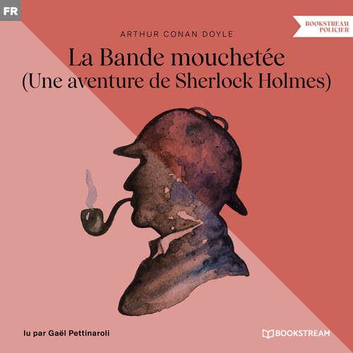 Livre audio La Bande mouchetée - Une aventure de Sherlock Holmes (Version intégrale) - Arthur Conan Doyle - Gaël Pettinaroli