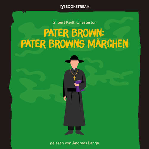 Hoerbuch Pater Brown: Pater Browns Märchen - Gilbert Keith Chesterton - Andreas Lange