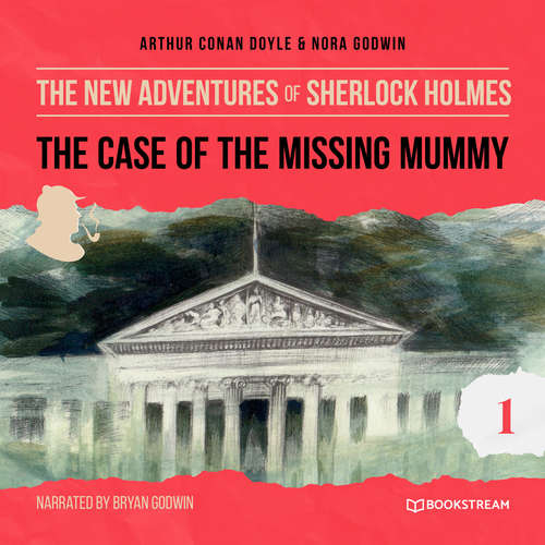 Audiobook The Case of the Missing Mummy - The New Adventures of Sherlock Holmes, Episode 1 - Arthur Conan Doyle - Bryan Godwin