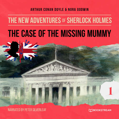 Audiobook The Case of the Missing Mummy - The New Adventures of Sherlock Holmes, Episode 1 - Arthur Conan Doyle - Peter Silverleaf
