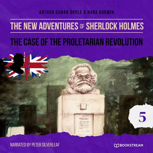 Audiobook The Case of the Proletarian Revolution - The New Adventures of Sherlock Holmes, Episode 5 - Arthur Conan Doyle - Peter Silverleaf
