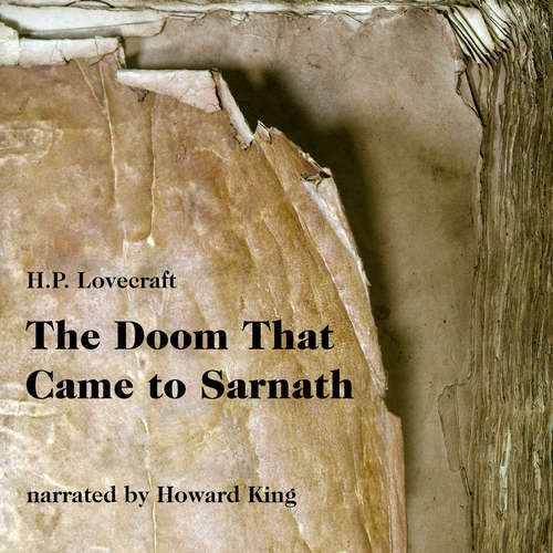 Audiobook The Doom That Came to Sarnath - H. P. Lovecraft - Howard King