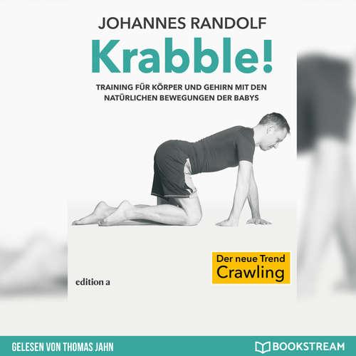 Hoerbuch Krabble! - Training für Körper und Gehirn mit den natürlichen Bewegungen der Babys - Johannes Randolf - Thomas Jahn