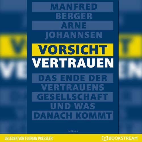 Hoerbuch Vorsicht Vertrauen - Das Ende der Vertrauensgesellschaft und was danach kommt - Manfred Berger - Florian Pressler