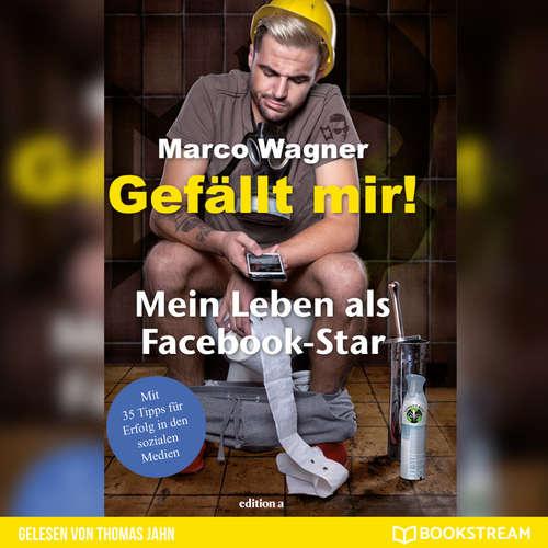Hoerbuch Gefällt mir! - Mein Leben als Facebook-Star - Marco Wagner - Thomas Jahn