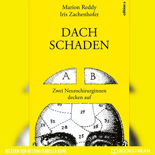 Hoerbuch Dachschaden - Zwei Neurochirurginnen decken auf - Marion Reddy - Bettina Isabella Koini