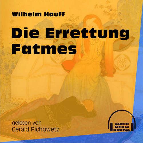 Hoerbuch Die Errettung Fatmes - Wilhelm Hauff - Gerald Pichowetz
