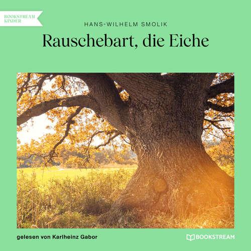 Hoerbuch Rauschebart, die Eiche - Hans-Wilhelm Smolik - Karlheinz Gabor