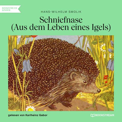 Hoerbuch Schniefnase - Aus dem Leben eines Igels - Hans-Wilhelm Smolik - Karlheinz Gabor