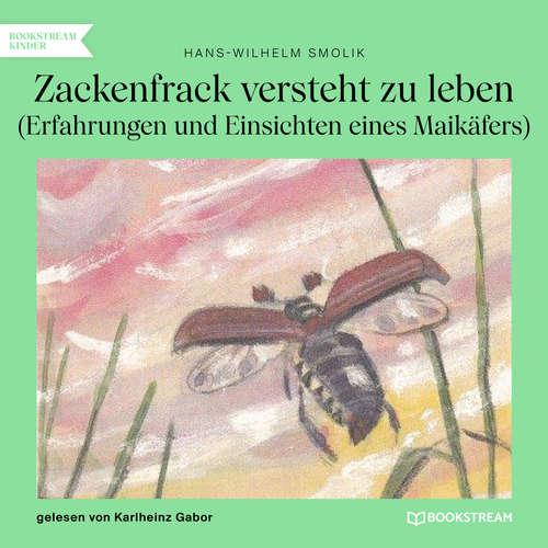 Hoerbuch Zackenfrack versteht zu leben - Erfahrungen und Einsichten eines Maikäfers - Hans-Wilhelm Smolik - Karlheinz Gabor