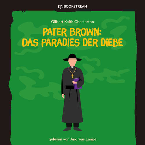 Hoerbuch Pater Brown: Das Paradies der Diebe - Gilbert Keith Chesterton - Andreas Lange